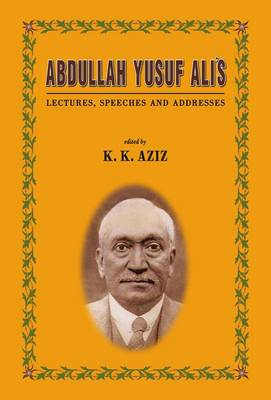 Abdullah Yusuf Ali's: Lectures, Speeches and Addresses (Hardback)