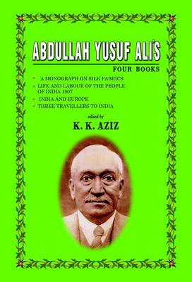 """Abdullah Yusuf Ali's Four Books: """"A Monograph on Silk Fabrics"""", """"Life and Labour of the People of India 1907"""", """"India and Europe"""", """"Three Travellers to India"""" (Hardback)"""