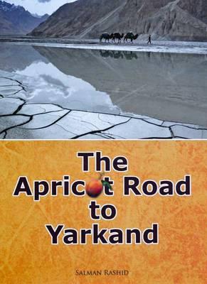 The Apricot Road to Yarkand (Hardback)