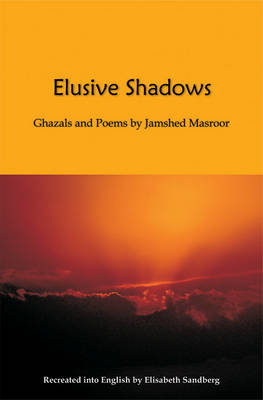 Elusive Shadows: Ghazals and Poems by Jamshed (Hardback)