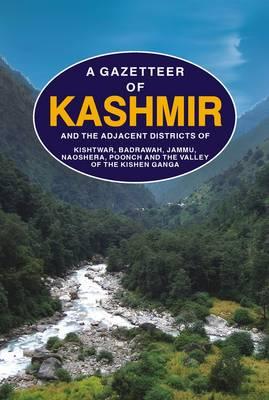 A Gazetteer of Kashmir: and the Adjacent Districts of Kishtwar, Badrawah, Jammu, Naoshera, Poonch and the Valey of the Kishan Ganga (Hardback)