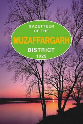 Gazetteer of the Muzaffargarh District 1929 (Hardback)