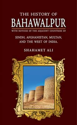 The History of Bahawalpur: With Notices of the Adjacent Countries of Sindh, Afghanistan, Multan, and the West of India (Hardback)