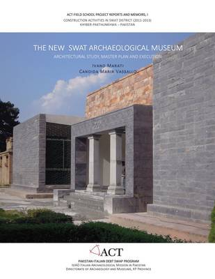 The New Swat Archaeological Museum: Architectureal Study, Master Plan and Execution (Hardback)