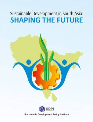 Sustainable Development in South Asia: Shapping the Future (Hardback)