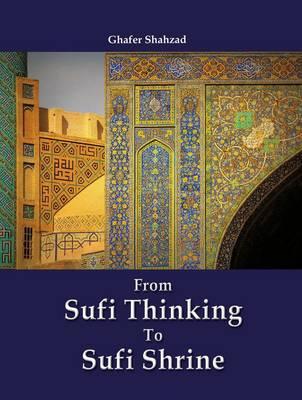 From Sufi Thinking to Sufi Shrine (Hardback)