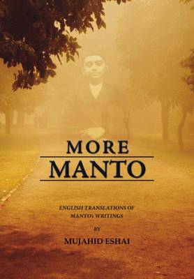 More Manto: English Translations of Manto's Writings (Hardback)