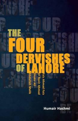 The Four Dervishes of Lahore: Faiz Ahmad Faiz, Dr. Nazir Ahmad, Shadkir Ali & Abdullah Malik (Hardback)