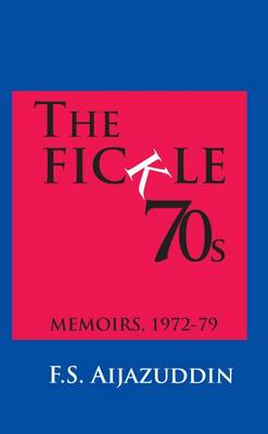 The Fickle 70s: Memoirs, 1972-79 (Hardback)