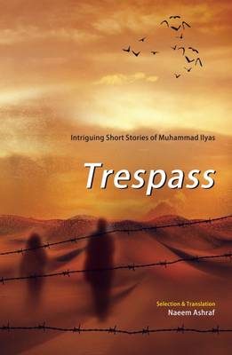 Trespass: Intriguing Short Stories of Muhammad Ilyas (Paperback)