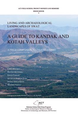 A Guide to Kandak and Kotah Valleys: Living and Archaeological Landscape of Swat (Paperback)