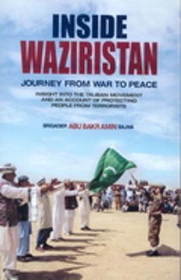 Inside Waziristan: Journey from War to Peace: Insight into the Taliban Movement (Hardback)