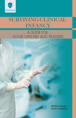 Surviving Clinical Infancy: A Guide for House Officer and Trainees (Paperback)