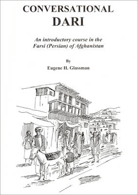 Conversational Dari: An Introductory Course in the Farsi (Persian) of  Afghanistan - Roman by E  H  Glassman | Waterstones