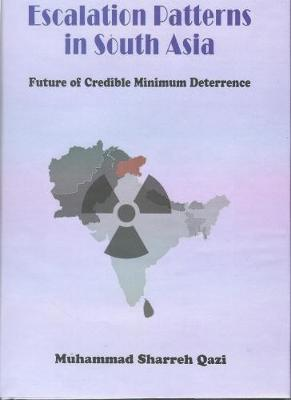 Escalation Patterns in South Asia:: Future of Credible Minimam Deterrence (Hardback)