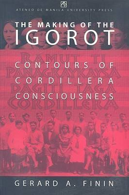 The Making of the Igorot: Contours of Cordillera Consciousness (Paperback)