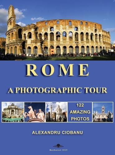 Rome a photographic tour: 122 amazing photos - Photographic Tours 1 (Hardback)