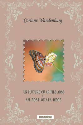 Un Fluture Cu Aripile Arse; Am Fost Odata Rege (Paperback)