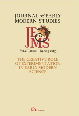 Journal of Early Modern Studies Volume 2, Issue 1 (Spring 2013): Special Issue: The Creative Role of Experimentation in Early Modern Science (Paperback)