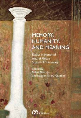 Memory, Humanity, and Meaning: Essays in Honor of Andrei Plesu's Sixtieth Anniversary (Paperback)