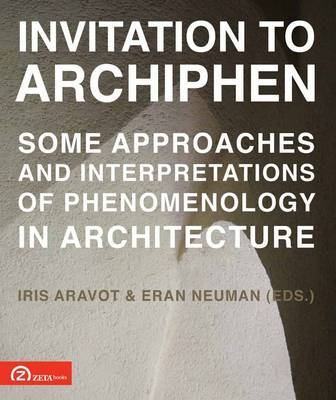 Invitation to ArchiPhen: Some Approaches and Interpretations of Phenomenology in Architecture (Paperback)