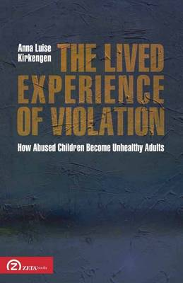 The Lived Experience of Violation: How Abused Children Become Unhealthy Adults - Patterns in Applied Phenomenology No. 1 (Paperback)
