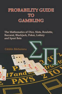 Probability Guide to Gambling: The Mathematics of Dice, Slots, Roulette, Baccarat, Blackjack, Poker, Lottery and Sport Bets (Paperback)