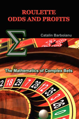 Roulette Odds and Profits: The Mathematics of Complex Bets (Paperback)
