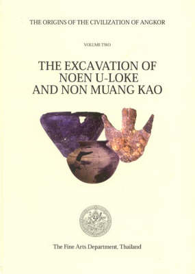 The The Origins of the Civilization of Angkor: The Origins of the Civilization of Angkor volume 2 Excavation of Noen U-Loke and Non Muang Kao v. 2 (Hardback)