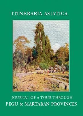 Journal Of A Tour Through Pegu & Martabran Provinces: In The Suite Of Drs Mcclelland And Brandis (Paperback)