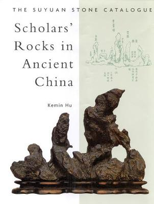 Scholars' Rocks In Ancient China: The Suyuan Stone Catalogue (Hardback)