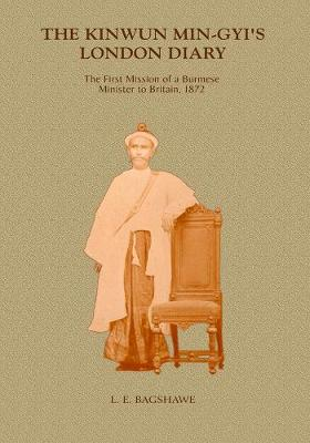 Kinwun Ming-gyi's London Diary: The First Mission Of A Burmese Minister In Britain, 1872 (Hardback)