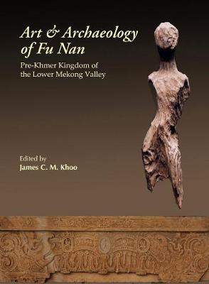 Art And Archaeology Of Funan, The: The Pre-khmer Kingdom Of The Lower Mekong Valley (Hardback)