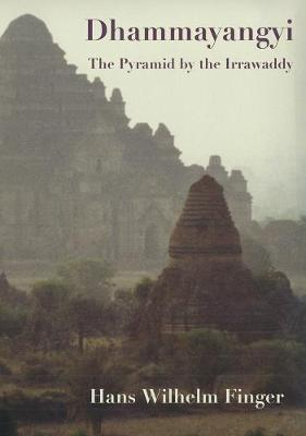 Dhammayangyi: The Pyramid By The Irrawaddy (Paperback)