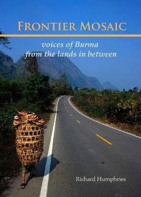 Frontier Mosaic: Voices Of Burma From The Lands In Between (Paperback)