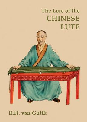 The Lore Of The Chinese Lute: An Essay on the Ideology of the Ch'in (Hardback)