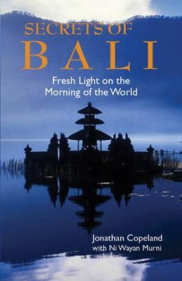 Secrets Of Bali: New Light on the Morning of the World (Paperback)