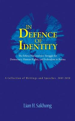 In Defence Of Identity: The Ethnic Nationalities Struggle For Democracy, Human Rights And Federation In Burma (Paperback)