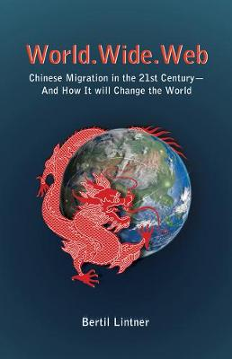 World Wide Web: Chinese Migration In The 21st Century - And How It Will Change The World (Paperback)