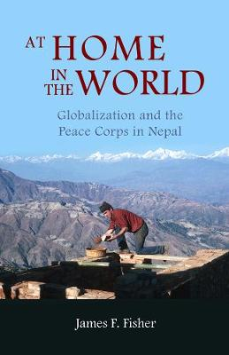 At Home In The World: Globalization And The Peace Corps In Nepal (Paperback)