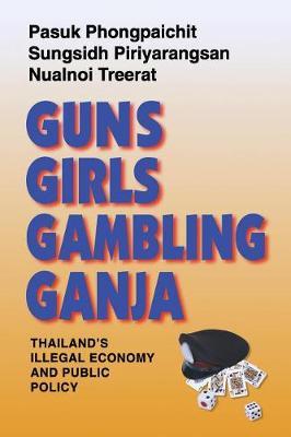 Guns, Girls, Gambling, Ganja: Thailand's Illegal Economy and Public Policy (Paperback)
