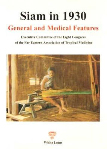 Siam in 1930: General and Medical Features - Executive Committee of the 8th Congress of Far Eastern Association of Tropical Medicine (Paperback)