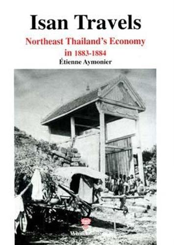 Isan Travels: North East Thailand Economy in 1883-1884 (Paperback)