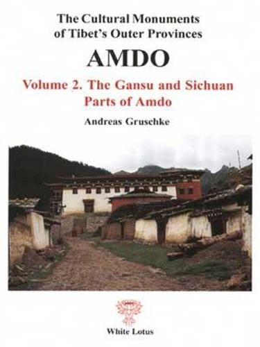 The Cultural Monuments of Tibet's Outer Provinces: The Gansu and Sichuan Parts of Amdo Vol 2 (Paperback)