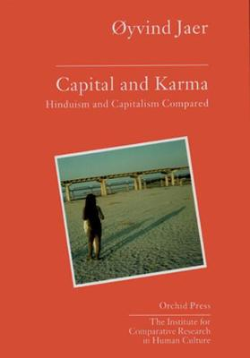 Capital And Karma: Capitalism And Hinduism Compared (Hardback)