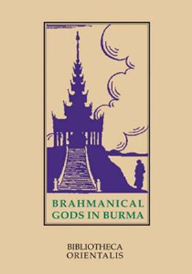 Brahmanical Gods In Burma: A Chapter Of Indian Art And Iconography (Paperback)