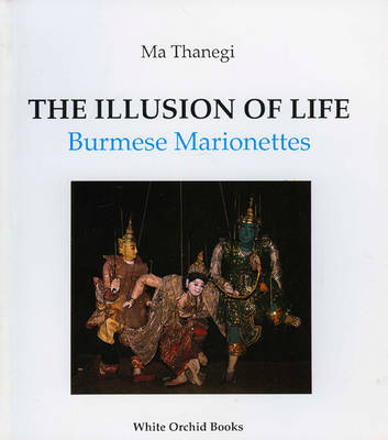 Illusions of Life: Burmese Marionettes - White orchid books (Paperback)