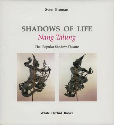 Shadows Of Life: Nang Thalung: Thai Popular Shadow Theatre (Hardback)