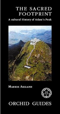 The Sacred Footprint: A Cultural History Of Adam's Peak (Paperback)