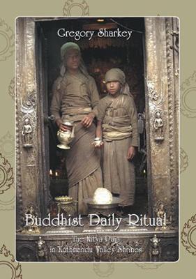 Buddhist Daily Ritual: The Nitya Puja In Kathmandu Valley Shrines (Hardback)